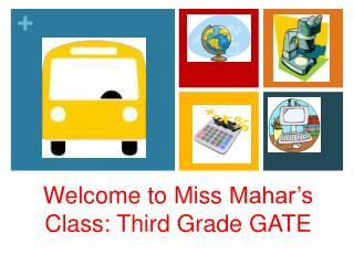 Welcome to Miss  Mahar's  Class: Third Grade GATE