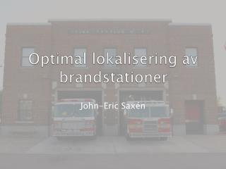 Optimal lokalisering  av  brandstationer