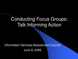 Conducting Focus Groups: Talk Informing Action