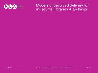 Models of devolved delivery for museums, libraries  archives