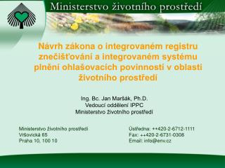 Ing. Bc. Jan Maršák, Ph.D.  Vedoucí oddělení IPPC Ministerstvo životního prostředí