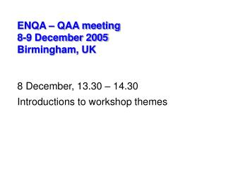 ENQA – QAA meeting 8-9 December 2005 Birmingham, UK