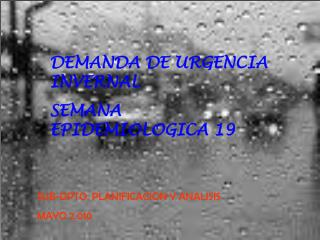 DEMANDA DE URGENCIA INVERNAL SEMANA EPIDEMIOLOGICA 19