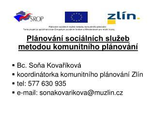 Plánování sociálních služeb metodou komunitního plánování  Bc. Soňa Kovaříková