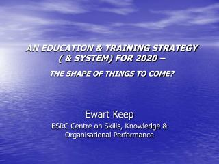 AN EDUCATION  TRAINING STRATEGY    SYSTEM FOR 2020    THE SHAPE OF THINGS TO COME