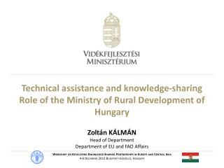 Technical assistance and knowledge-sharing Role of the Ministry of Rural Development of Hungary