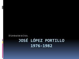 Jos  L pez Portillo 1976-1982