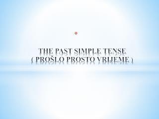 THE PAST SIMPLE TENSE ( PROŠLO PROSTO VRIJEME  )