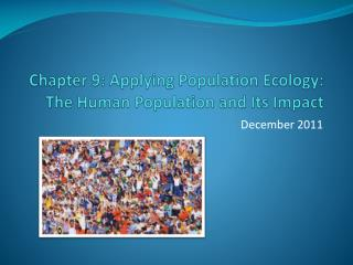Chapter 9: Applying Population Ecology:  The Human Population and Its Impact