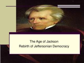 The Age of Jackson Rebirth of Jeffersonian Democracy