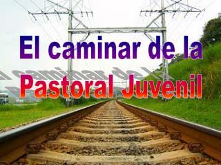 El caminar de la Pastoral Juvenil