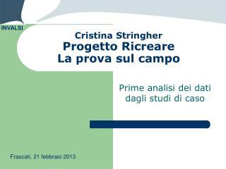 Cristina Stringher Progetto Ricreare La prova sul campo