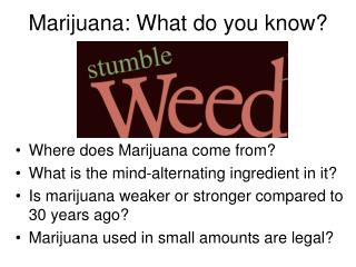 Marijuana: What do you know?