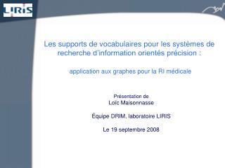 Présentation de  Loïc Maisonnasse Équipe DRIM, laboratoire LIRIS Le 19 septembre 2008