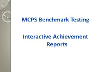 MCPS Benchmark Testing Interactive Achievement Reports