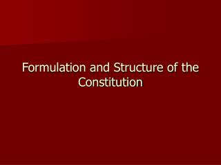 Formulation and Structure of the Constitution