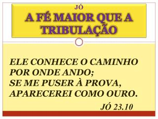 JÓ A FÉ MAIOR QUE A TRIBULAÇÃO