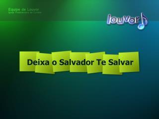 Deixa o Salvador Te Salvar