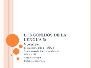 LOS SONIDOS DE LA LENGUA 5: Vocales 31 ENERO 2014 – DÍA 8