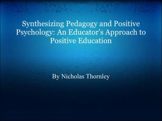 Synthesizing Pedagogy and Positive Psychology: An Educator's Approach to Positive Education