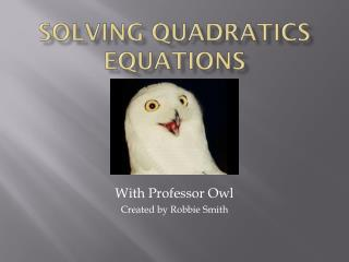Solving Quadratics Equations