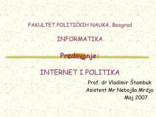 FAKULTET POLITI ČKIH NAUKA, Beograd INFORMATIKA Predavanje: INTERNET I  POLITIK A