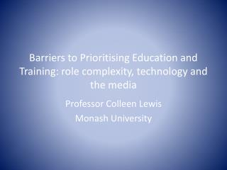 Barriers to Prioritising Education and Training: role complexity, technology and the media