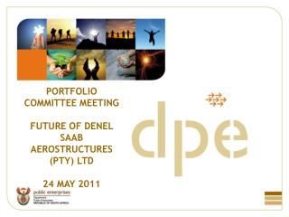 PORTFOLIO COMMITTEE MEETING  FUTURE OF DENEL SAAB AEROSTRUCTURES (PTY) LTD 24 MAY 2011