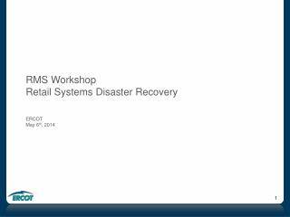 RMS Workshop Retail Systems Disaster Recovery ERCOT May 6 th , 2014