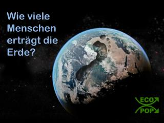 Wie viele Menschen ertr�gt die Erde?