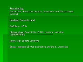 Téma hodiny:  Geschichte, Politisches System, Staatsform und Wirtschaft der Schweiz