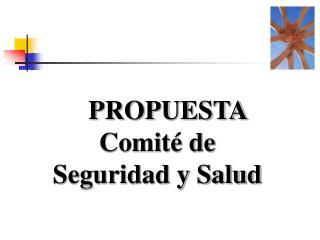 PROPUESTA             Comité de          Seguridad y Salud