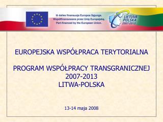 EUROPEJSKA WSP ÓŁPRACA TERYTORIALNA PROGRAM WSPÓŁPRACY TRANSGRANICZNEJ 2007-2013 LIT WA-POLSKA