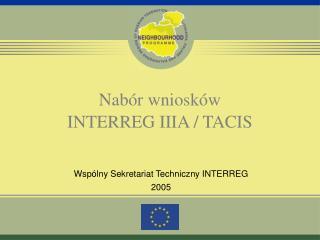 Nabór wniosków INTERREG IIIA / TACIS