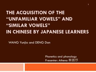 THE ACQUISITION OF THE �UNFAMILIAR VOWELS� AND �SIMILAR VOWELS� IN CHINESE BY JAPANESE LEARNERS