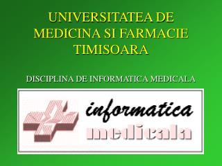 UNIVERSITATEA DE MEDICINA SI FARMACIE TIMISOARA DISCIPLINA DE INFORMATICA MEDICALA