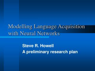 Modelling Language Acquisition with Neural Networks