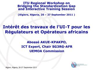Intérêt des travaux de l'UI-T pour les Régulateurs et Opérateurs africains