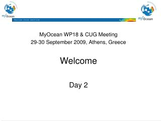 MyOcean WP18 &  CUG  Meeting 29-30 September 2009, Athens, Greece Welcome Day 2