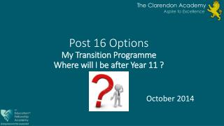 Post 16 Options My  Transition Programme Where will I  be after Year 11 ?