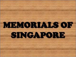 MEMORIALS OF SINGAPORE