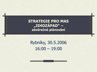 """STRATEGIE PRO MAS """"JIHOZÁPAD"""" –  závěrečné plánování"""