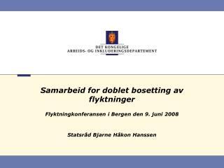 Samarbeid for doblet bosetting av flyktninger Flyktningkonferansen i Bergen den 9. juni 2008