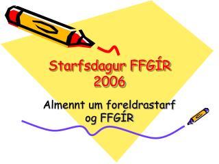 Starfsdagur FFGÍR 2006