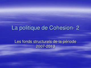 La politique de Cohesion- 2