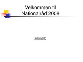 Velkommen til  Nationalråd 2008