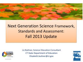 Next Generation Science  Framework, Standards and Assessment: Fall 2013 Update