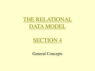 THE RELATIONAL DATA MODEL SECTION 4