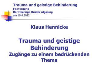 Trauma und geistige Behinderung Fachtagung Barmherzige Brüder Algasing  am 19.4.2012