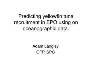 Predicting yellowfin tuna recruitment in EPO using on oceanographic data.